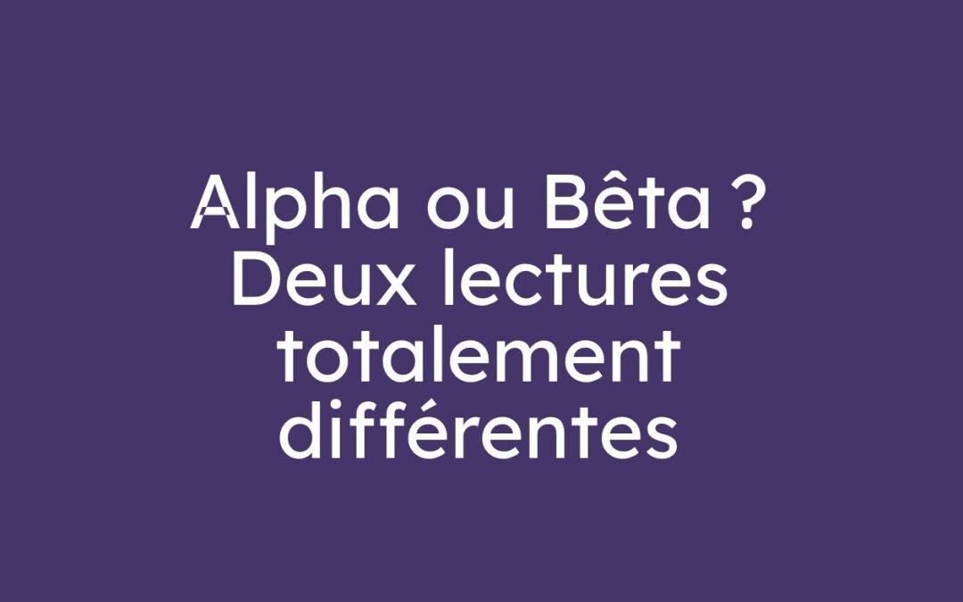 Alpha ou Bêta? Deux lectures totalement différentes